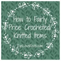How to Fairly Price Crocheted/Knitted Items